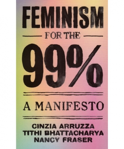 Arruzza, Cinzia, Tithi Bhattacharya, and Nancy Fraser, Feminism for the 99%. A Manifesto, New York: Verso books, 2019.